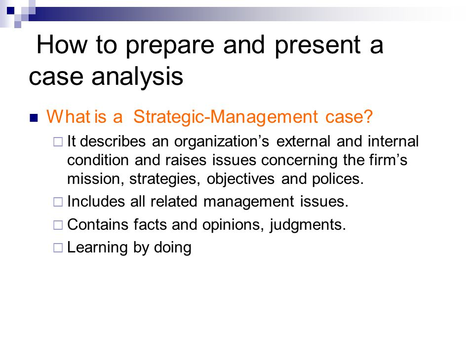 How to prepare and present a case analysis What is a Strategic-Management case.