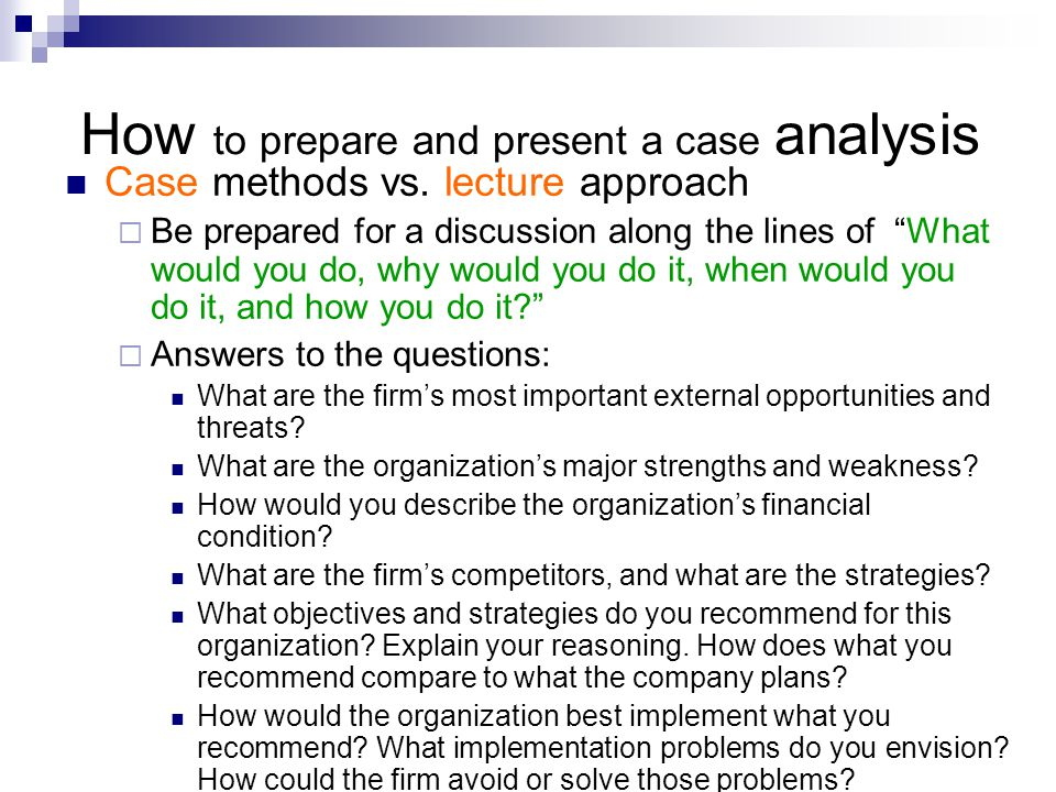How to prepare and present a case analysis Case methods vs.