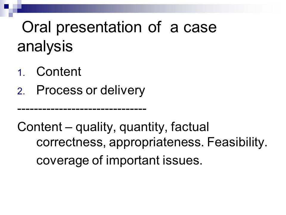 Oral presentation of a case analysis 1. Content 2.