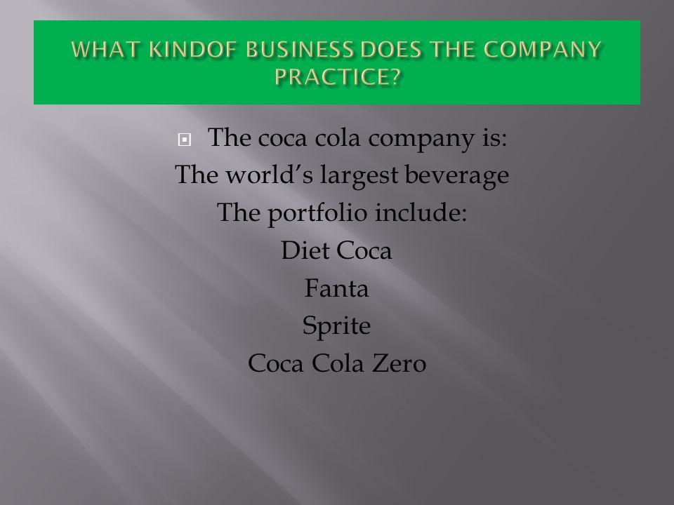  The coca cola company is: The world's largest beverage The portfolio include: Diet Coca Fanta Sprite Coca Cola Zero