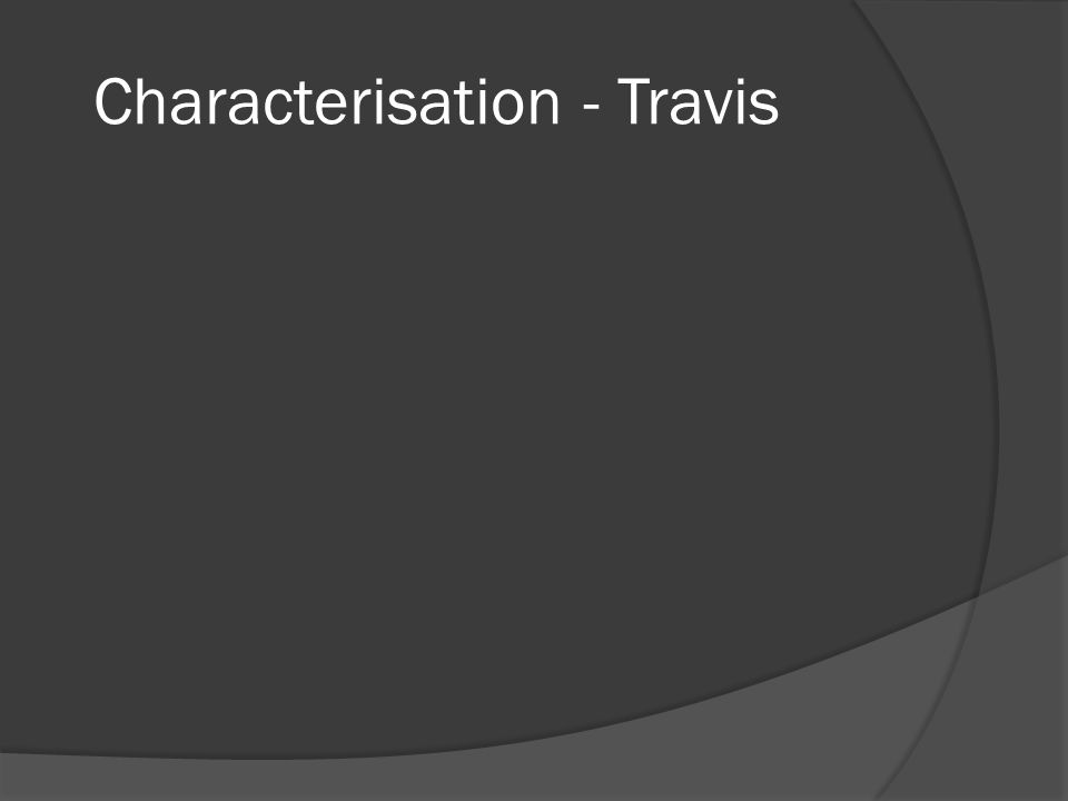 Characterisation - Travis
