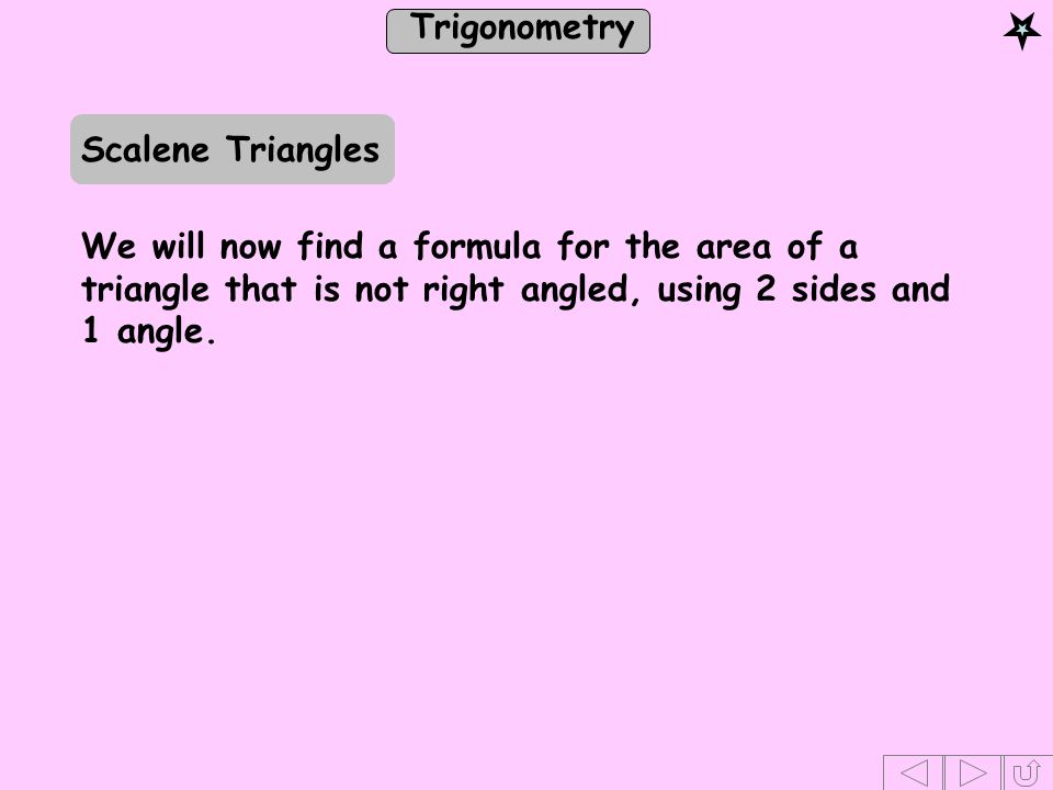 Trigonometry a, b and c are the sides opposite angles A, B and C respectively.