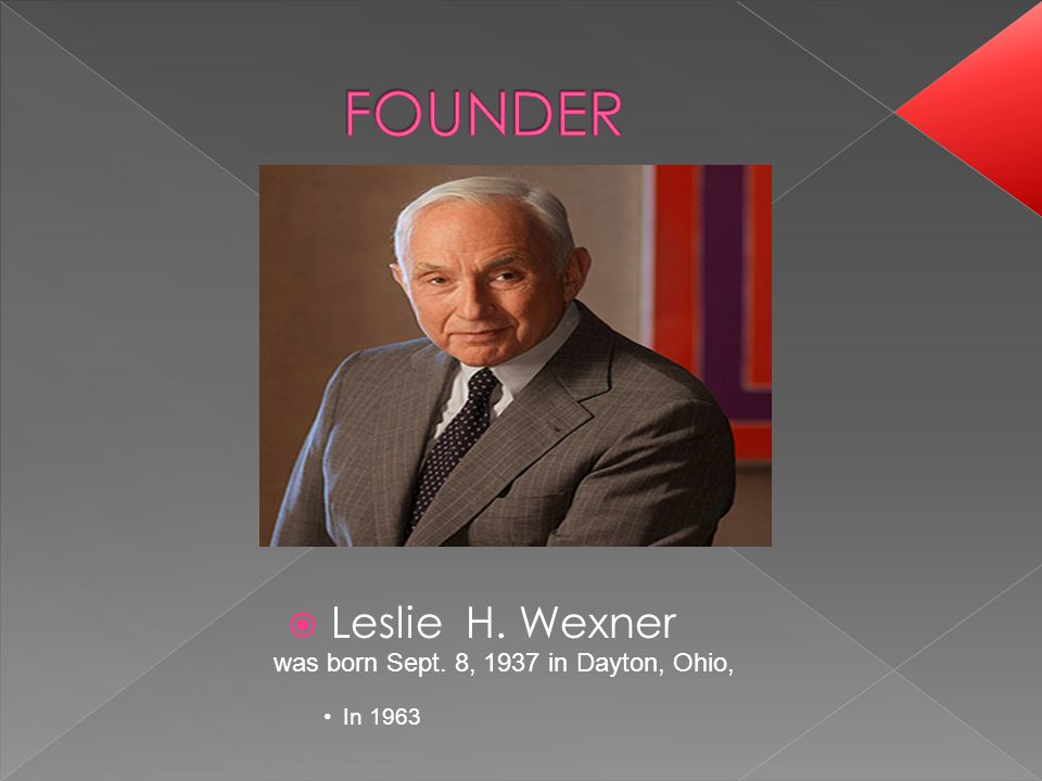  Leslie H. Wexner was born Sept. 8, 1937 in Dayton, Ohio, In 1963