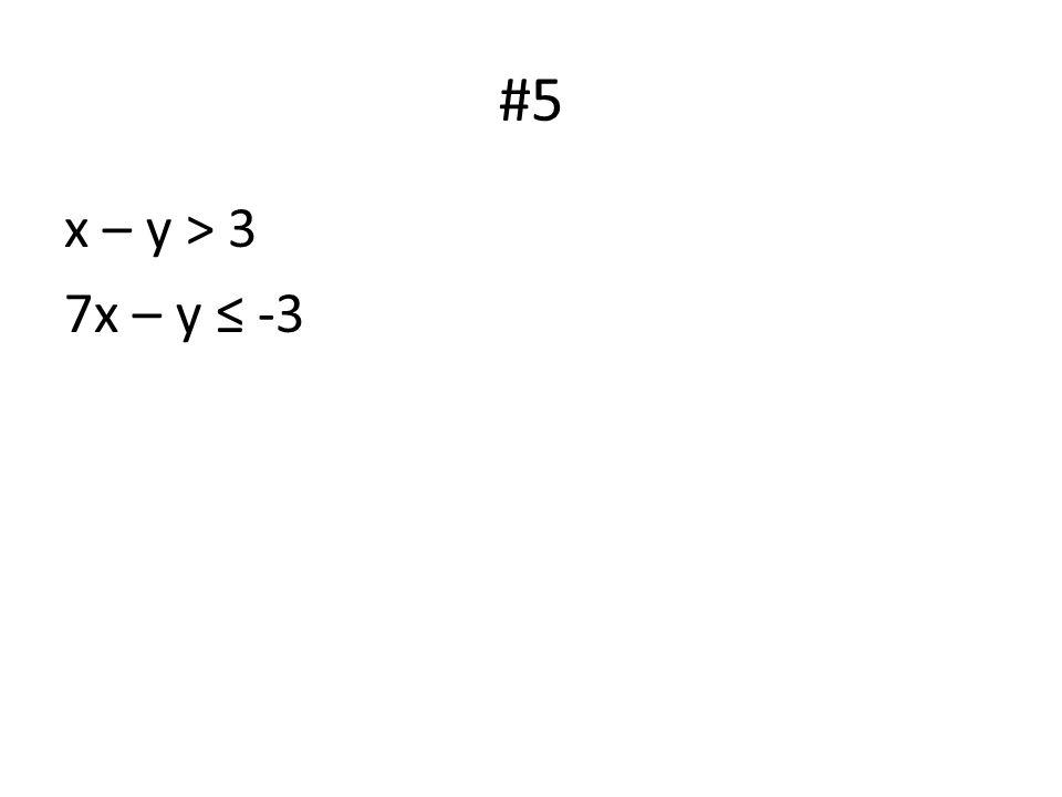 #5 x – y > 3 7x – y ≤ -3
