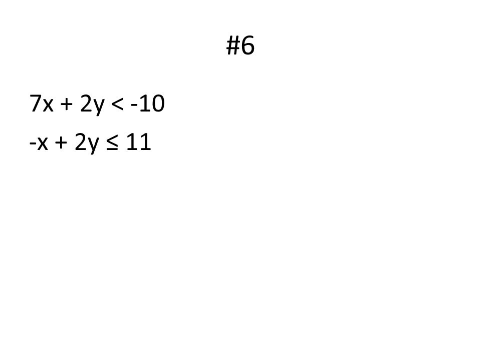 #6 7x + 2y < -10 -x + 2y ≤ 11