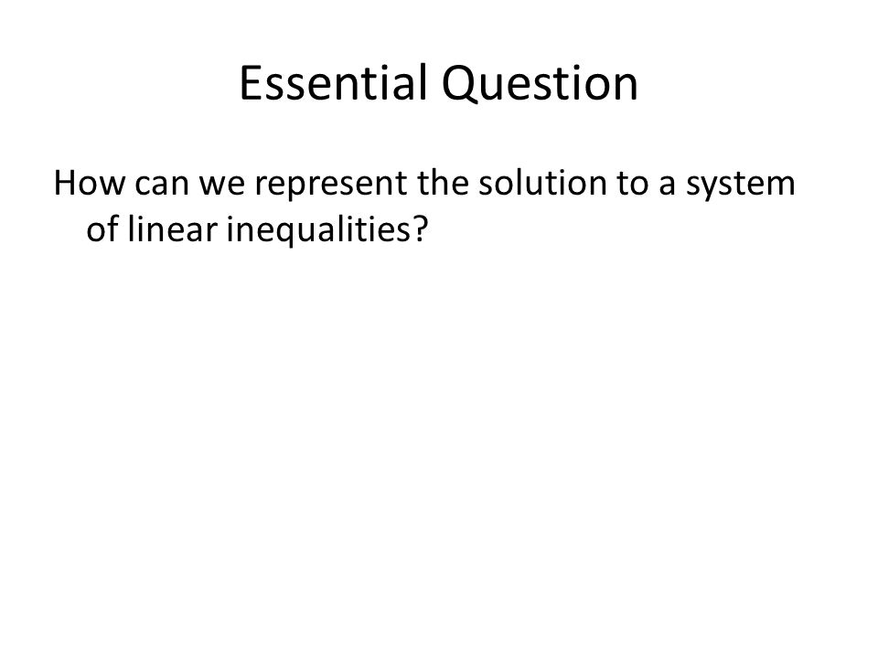 Essential Question How can we represent the solution to a system of linear inequalities?