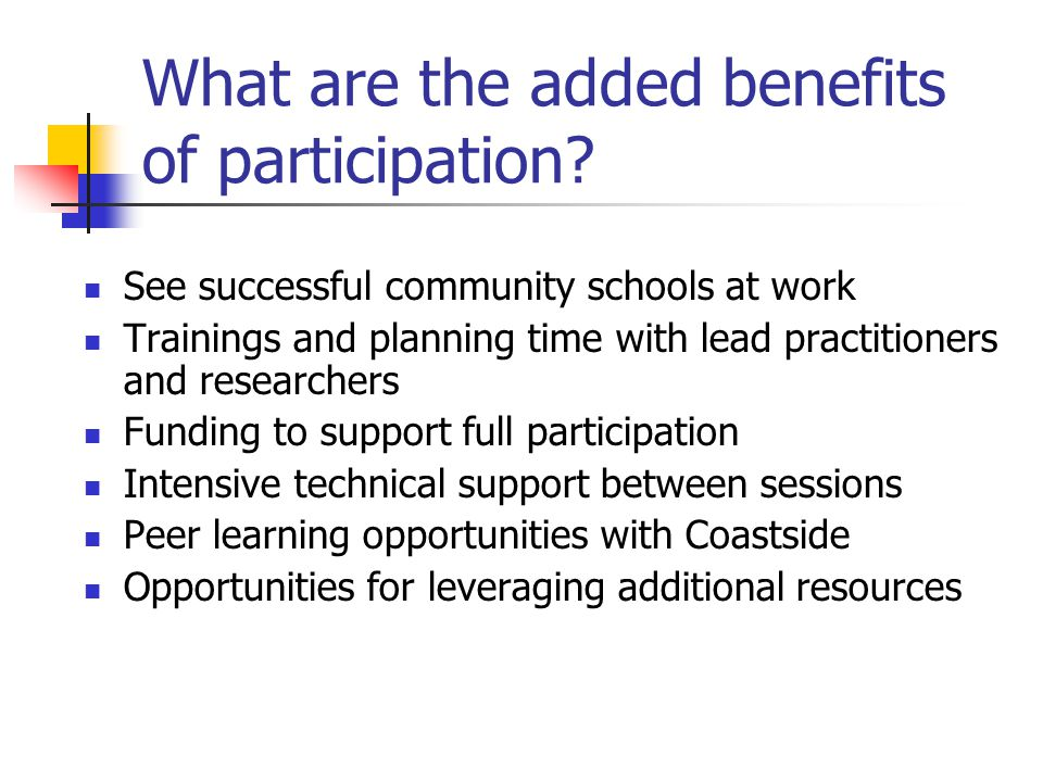 What are the added benefits of participation.