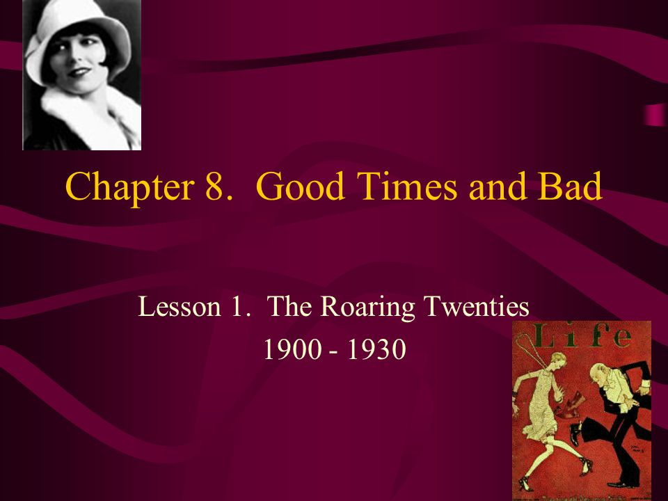 Chapter 8. Good Times and Bad Lesson 1. The Roaring Twenties 1900 - 1930