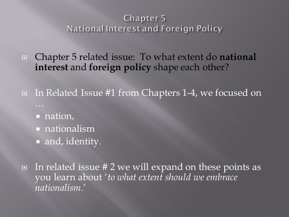  Chapter 5 related issue: To what extent do national interest and foreign policy shape each other?  In Related Issue #1 from Chapters 1-4, we focuse