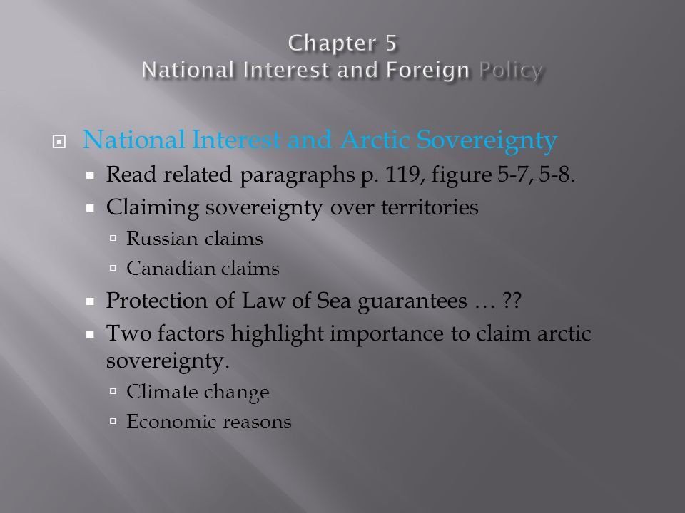  National Interest and Arctic Sovereignty  Read related paragraphs p. 119, figure 5-7, 5-8.  Claiming sovereignty over territories  Russian claims