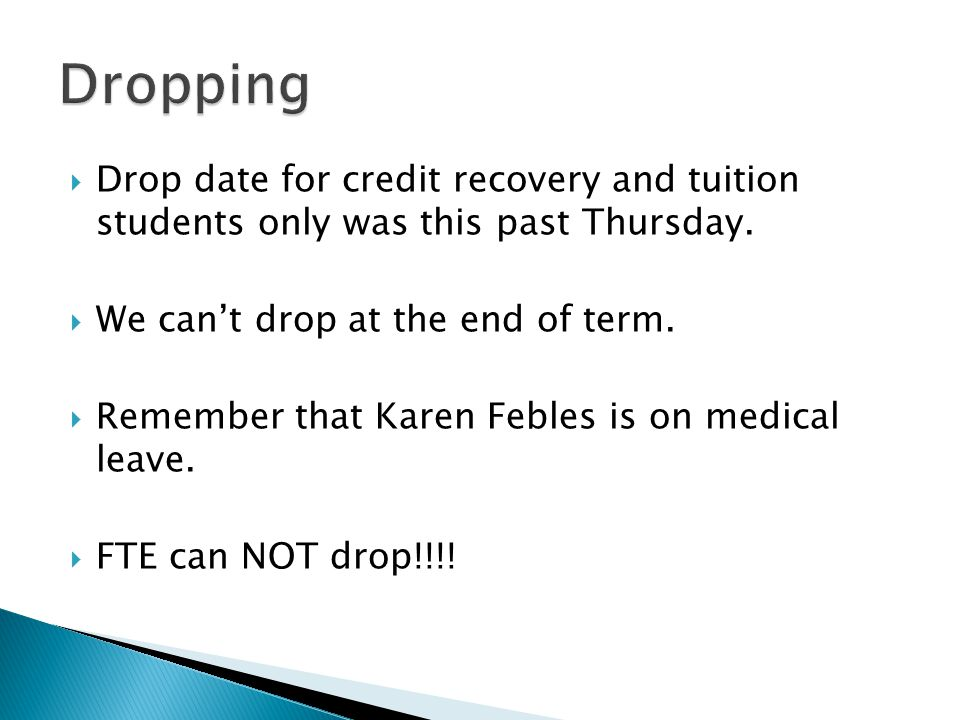  Drop date for credit recovery and tuition students only was this past Thursday.