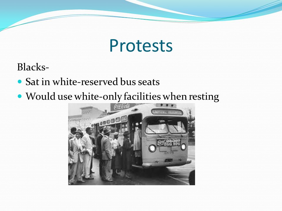 Protests Blacks- Sat in white-reserved bus seats Would use white-only facilities when resting