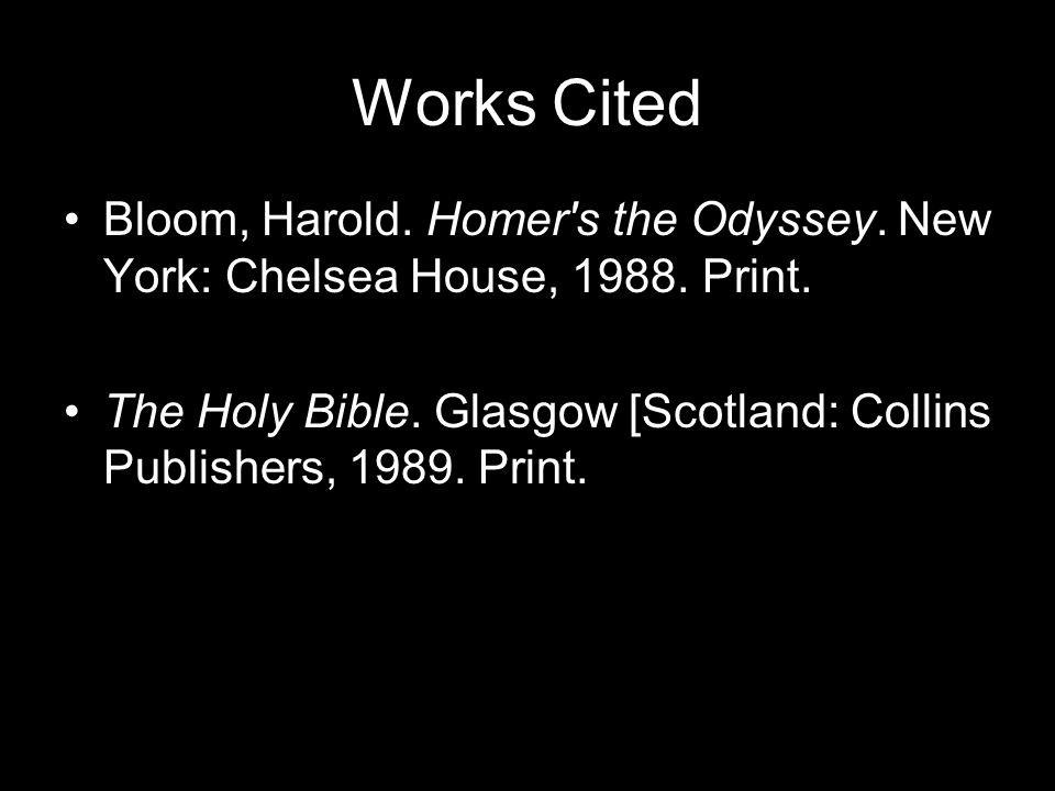 Works Cited Bloom, Harold. Homer s the Odyssey. New York: Chelsea House, 1988.
