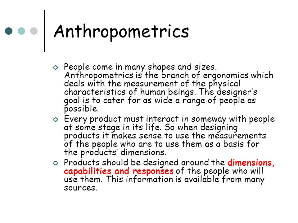 Anthropometrics People come in many shapes and sizes.