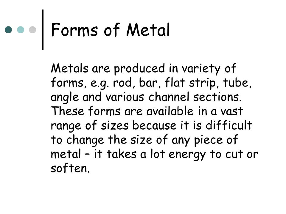 Forms of Metal Metals are produced in variety of forms, e.g.