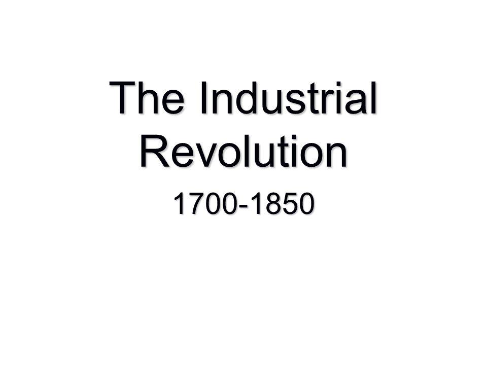 The Industrial Revolution 1700-1850