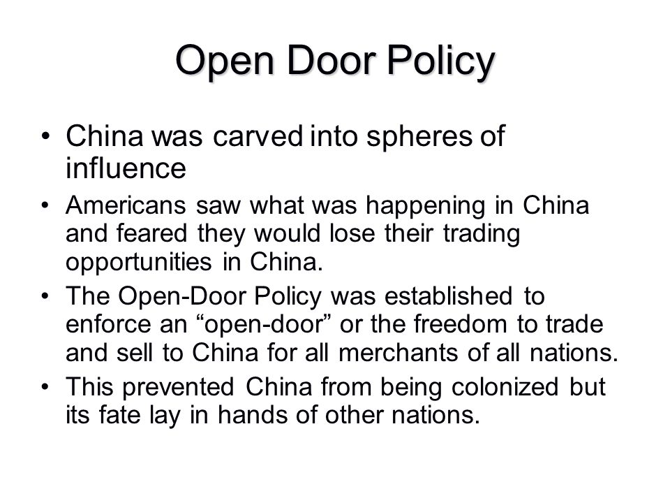 Open Door Policy China was carved into spheres of influence Americans saw what was happening in China and feared they would lose their trading opportu