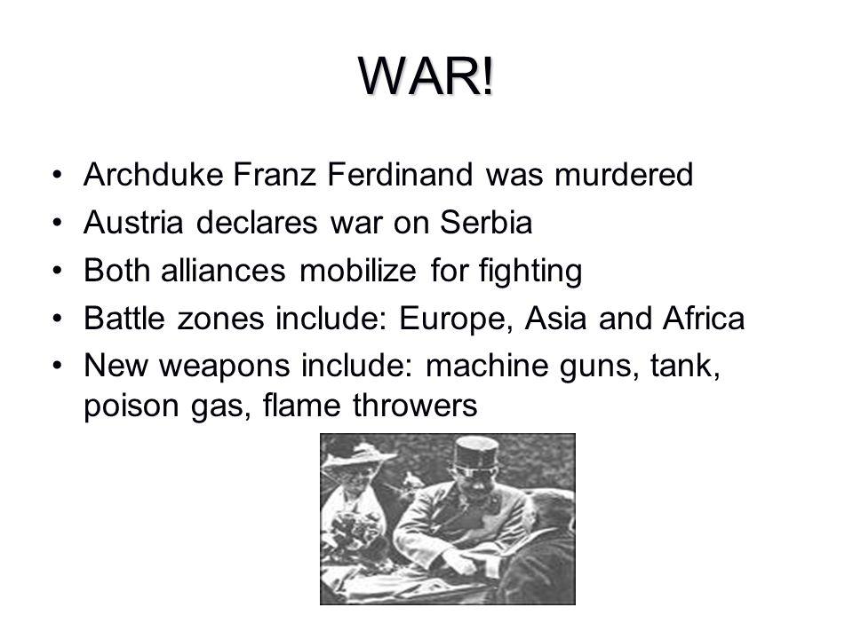WAR! Archduke Franz Ferdinand was murdered Austria declares war on Serbia Both alliances mobilize for fighting Battle zones include: Europe, Asia and