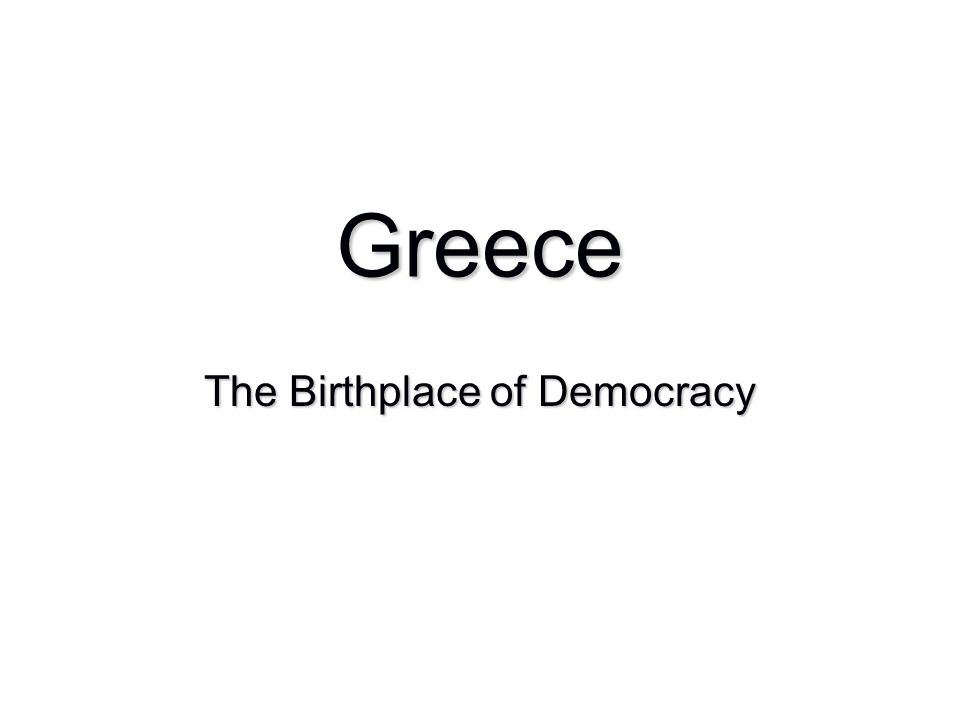 Greece The Birthplace of Democracy