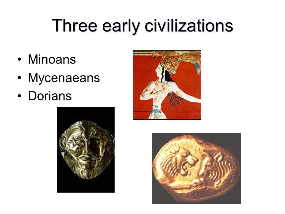 Three early civilizations Minoans Mycenaeans Dorians