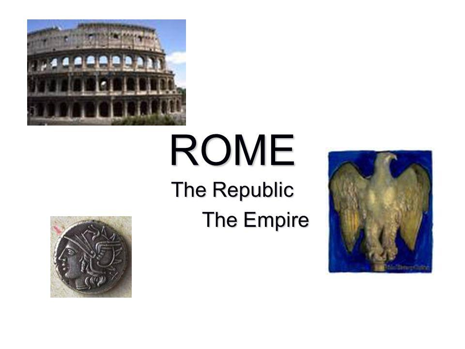 ROME The Republic The Empire