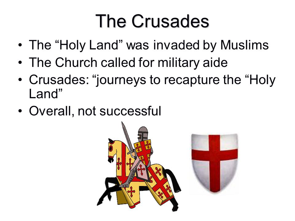 """The Crusades The """"Holy Land"""" was invaded by Muslims The Church called for military aide Crusades: """"journeys to recapture the """"Holy Land"""" Overall, not"""