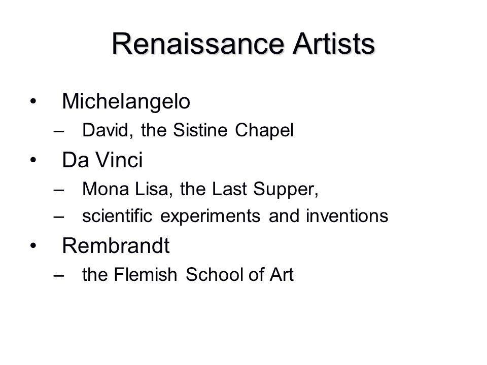 Renaissance Artists Michelangelo –David, the Sistine Chapel Da Vinci –Mona Lisa, the Last Supper, –scientific experiments and inventions Rembrandt –th