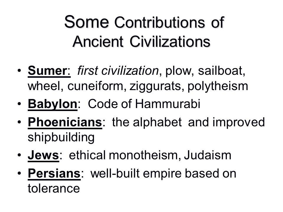 Some Contributions of Ancient Civilizations Some Contributions of Ancient Civilizations Sumer: first civilization, plow, sailboat, wheel, cuneiform, z