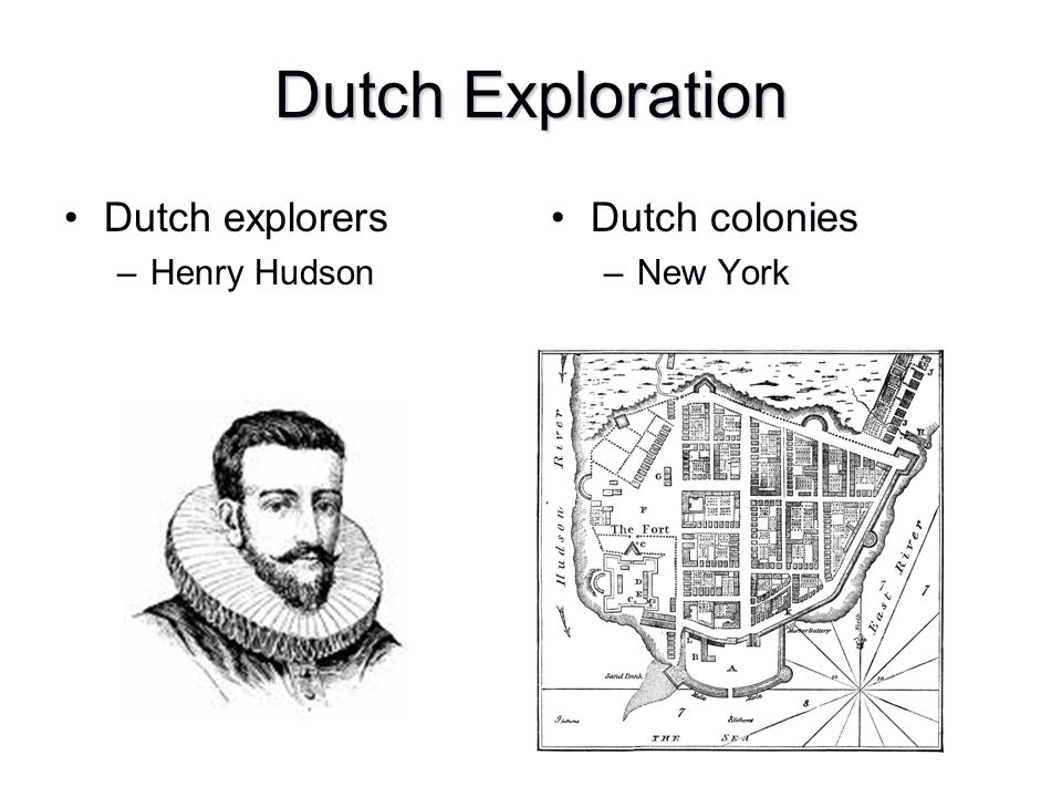 Dutch Exploration Dutch explorers –Henry Hudson Dutch colonies –New York