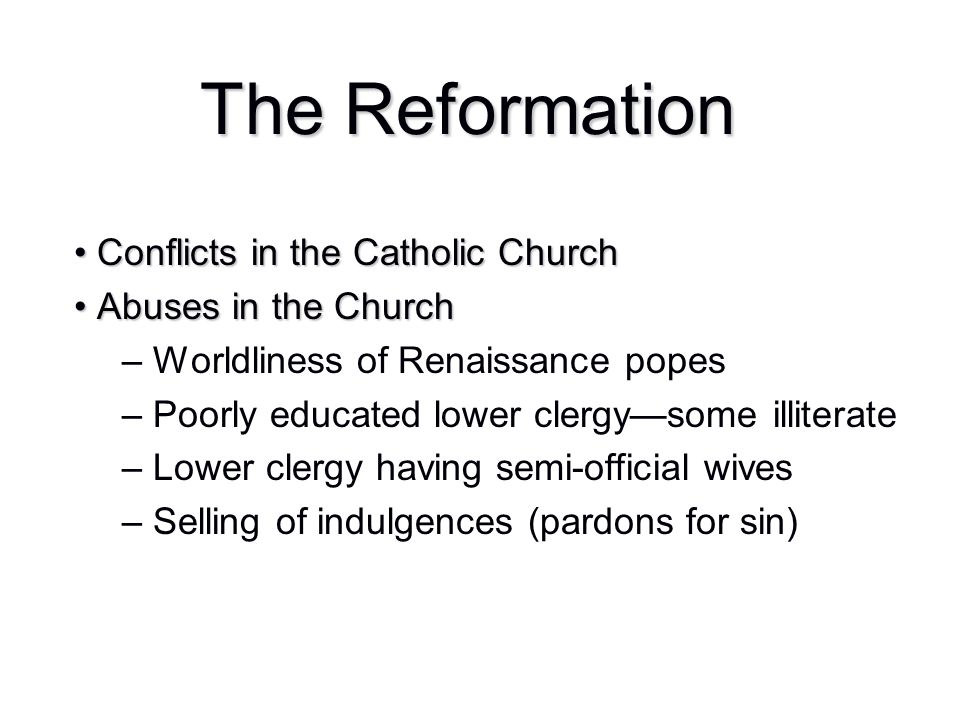 The Reformation Conflicts in the Catholic Church Conflicts in the Catholic Church Abuses in the Church Abuses in the Church – Worldliness of Renaissan