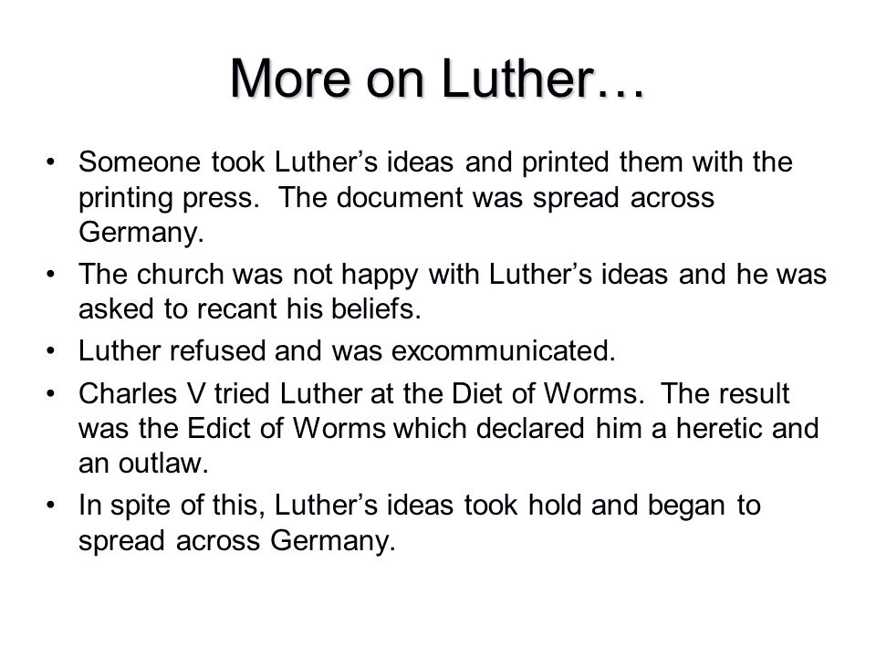 Someone took Luther's ideas and printed them with the printing press. The document was spread across Germany. The church was not happy with Luther's i