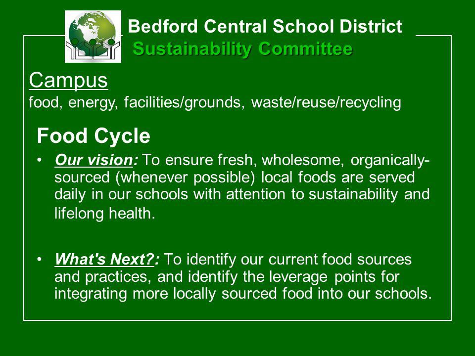 Food Cycle Our vision: To ensure fresh, wholesome, organically- sourced (whenever possible) local foods are served daily in our schools with attention to sustainability and lifelong health.