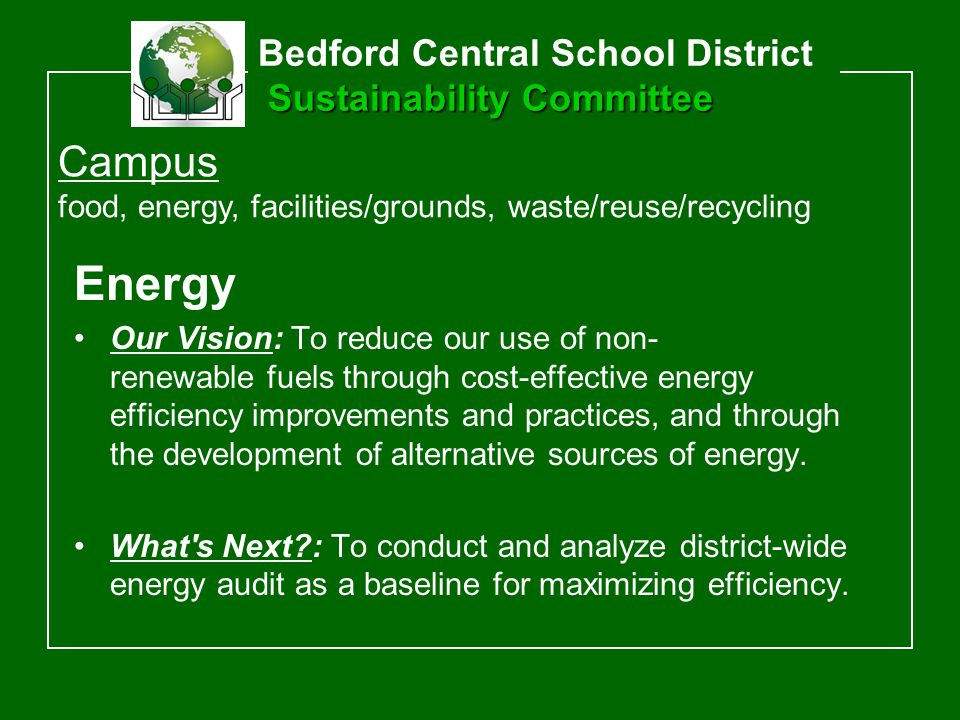 Energy Our Vision: To reduce our use of non- renewable fuels through cost-effective energy efficiency improvements and practices, and through the development of alternative sources of energy.