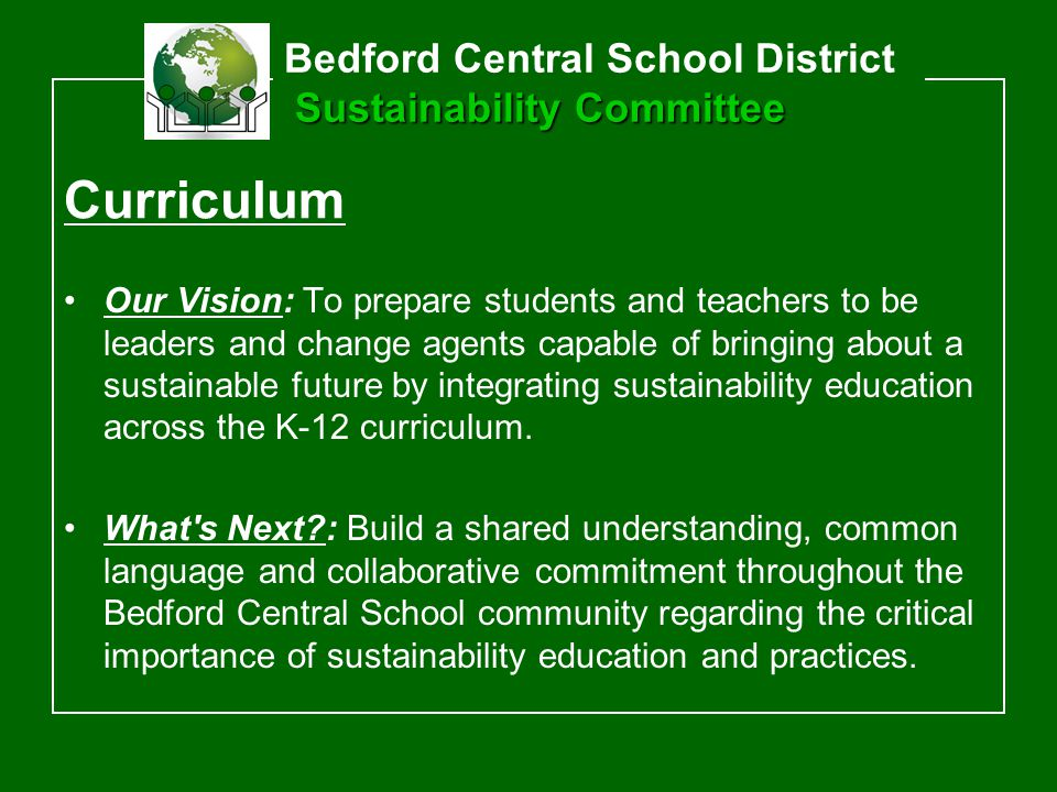 Our Vision: To prepare students and teachers to be leaders and change agents capable of bringing about a sustainable future by integrating sustainability education across the K-12 curriculum.