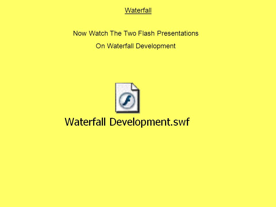 Waterfall Now Watch The Two Flash Presentations On Waterfall Development