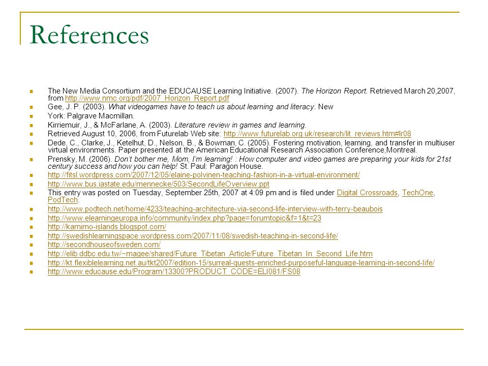 References The New Media Consortium and the EDUCAUSE Learning Initiative. (2007). The Horizon Report. Retrieved March 20,2007, from http://www.nmc.org