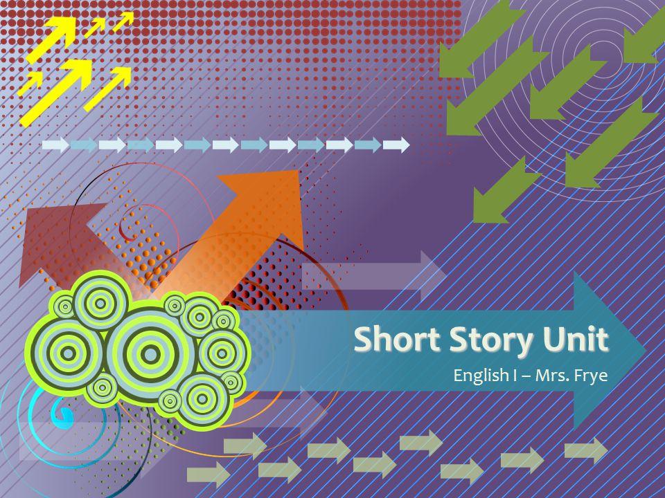 Short Story Unit English I – Mrs. Frye