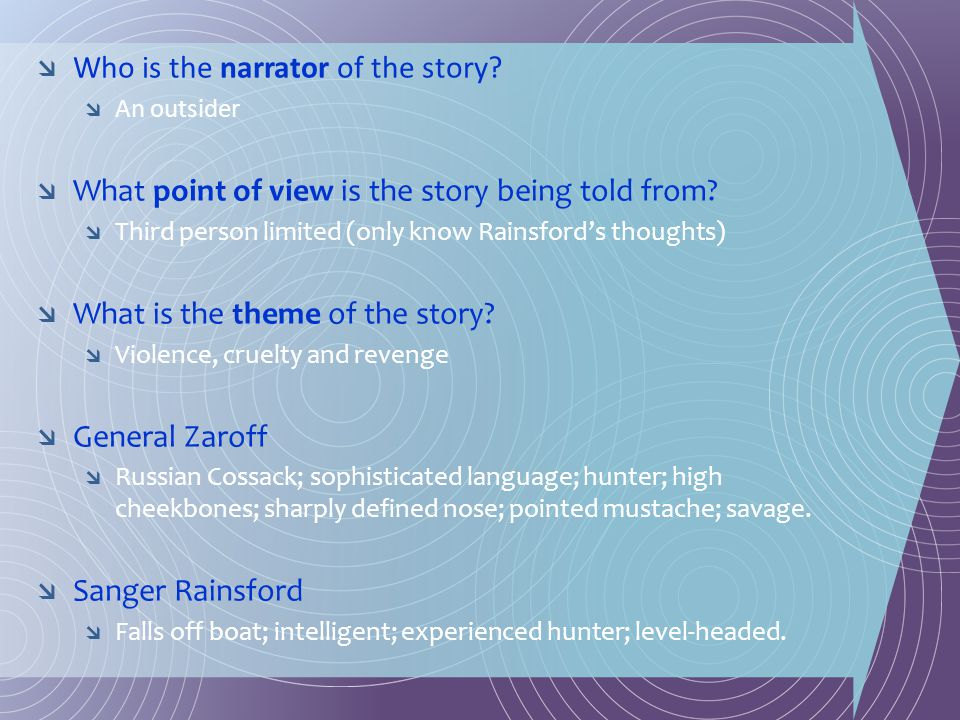  Who is the narrator of the story?  An outsider  What point of view is the story being told from?  Third person limited (only know Rainsford's tho