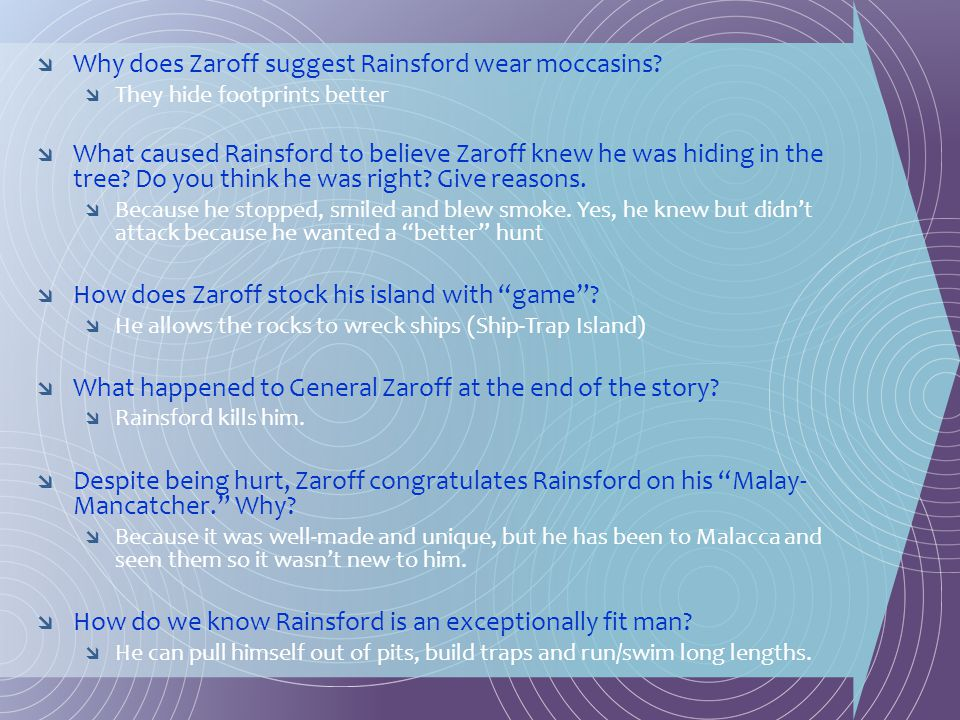  Why does Zaroff suggest Rainsford wear moccasins?  They hide footprints better  What caused Rainsford to believe Zaroff knew he was hiding in the