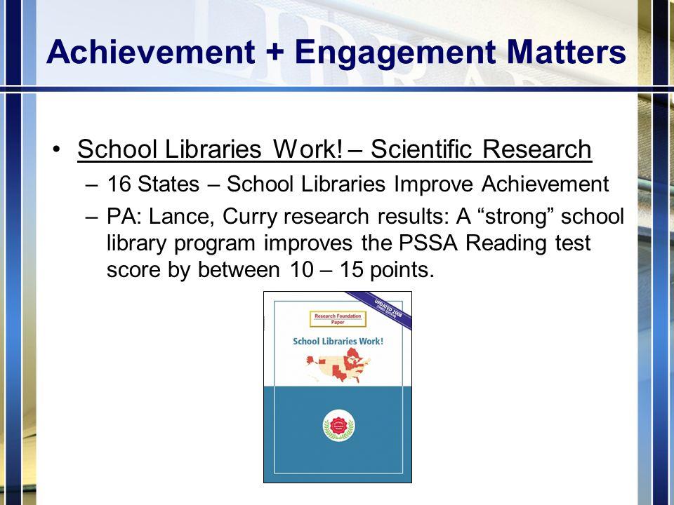 Achievement + Engagement Matters School Libraries Work.
