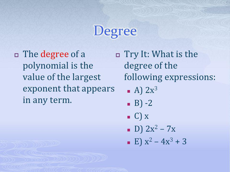  Highest degree first  Writing a polynomial in descending order  EX: x 4 + 3x – 2x 6 + 5 should be written as: – 2x 6 + x 4 + 3x + 5