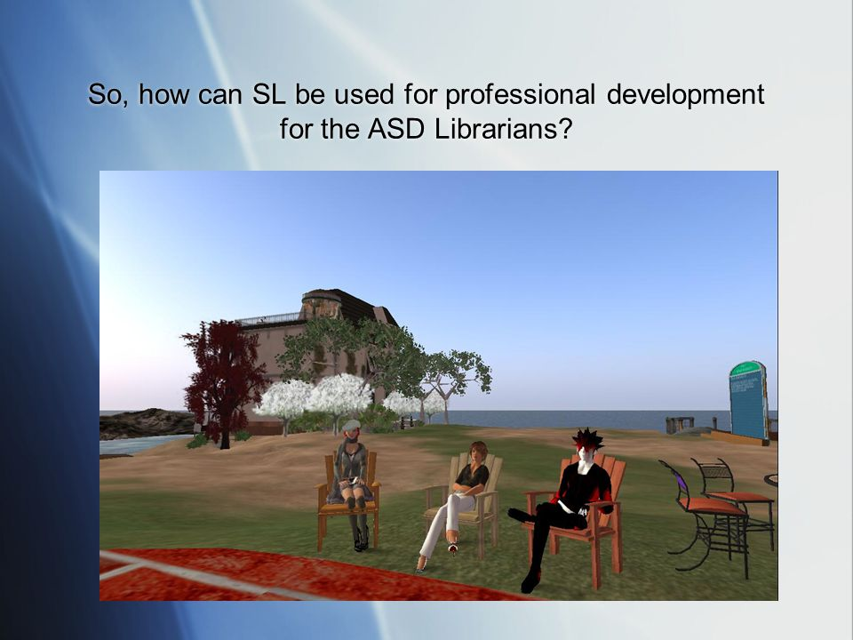 So, how can SL be used for professional development for the ASD Librarians?