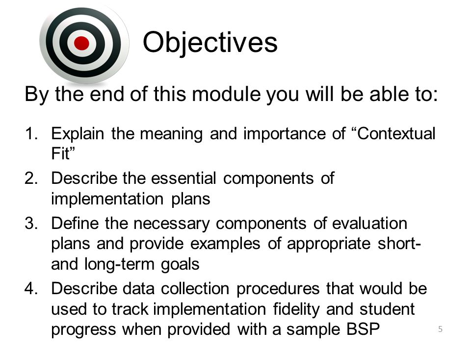 "Objectives By the end of this module you will be able to: 1.Explain the meaning and importance of ""Contextual Fit"" 2.Describe the essential components"