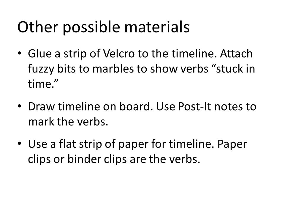 Other possible materials Glue a strip of Velcro to the timeline.