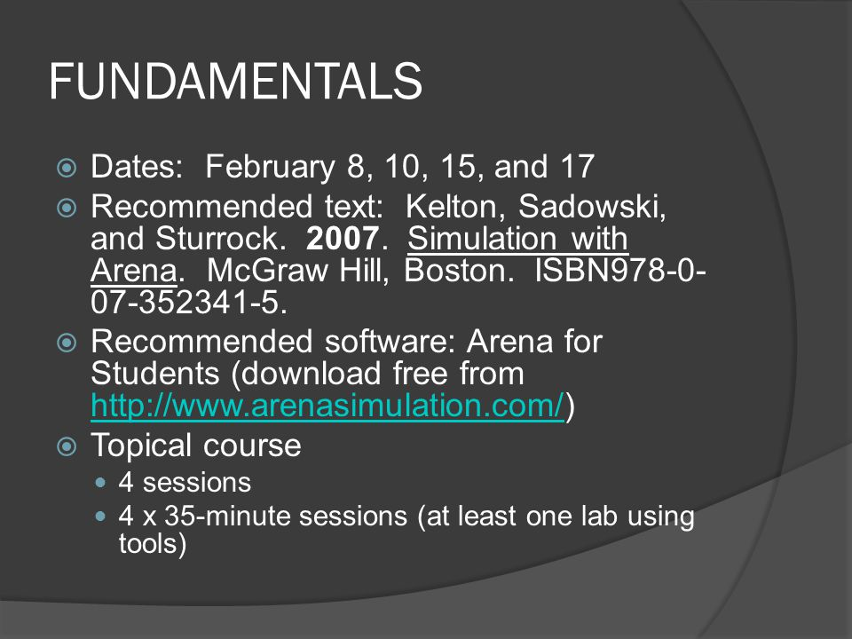 FUNDAMENTALS  Dates: February 8, 10, 15, and 17  Recommended text: Kelton, Sadowski, and Sturrock.