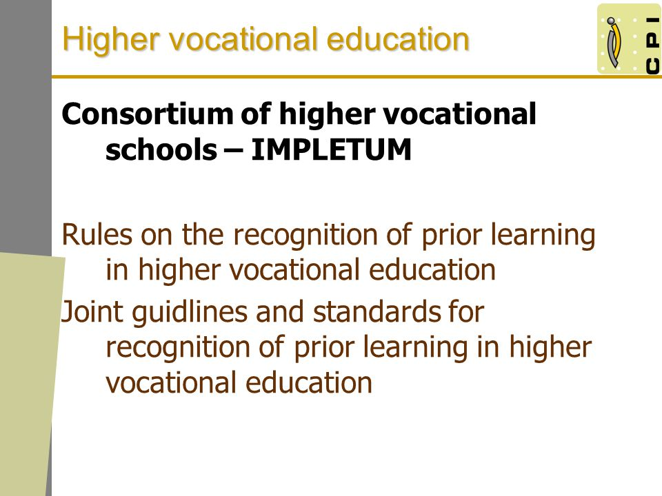 Higher vocational education Consortium of higher vocational schools – IMPLETUM Rules on the recognition of prior learning in higher vocational education Joint guidlines and standards for recognition of prior learning in higher vocational education