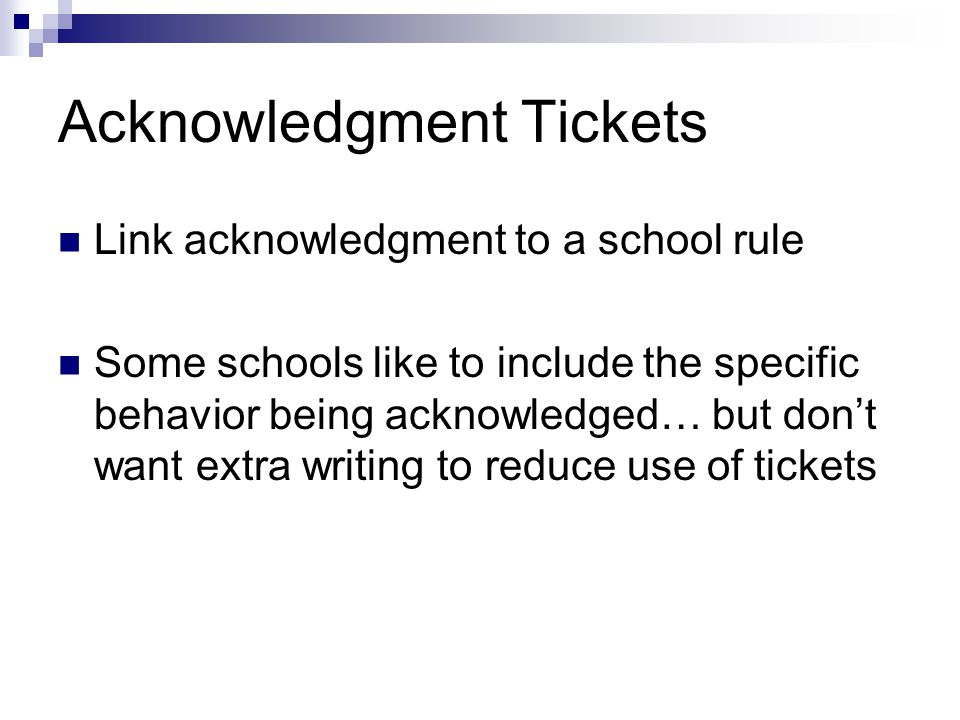 Acknowledgment Tickets Link acknowledgment to a school rule Some schools like to include the specific behavior being acknowledged… but don't want extra writing to reduce use of tickets