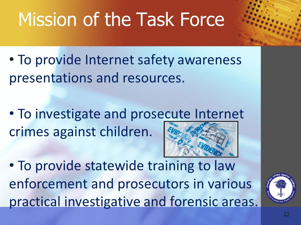 22 Mission of the Task Force To provide Internet safety awareness presentations and resources.