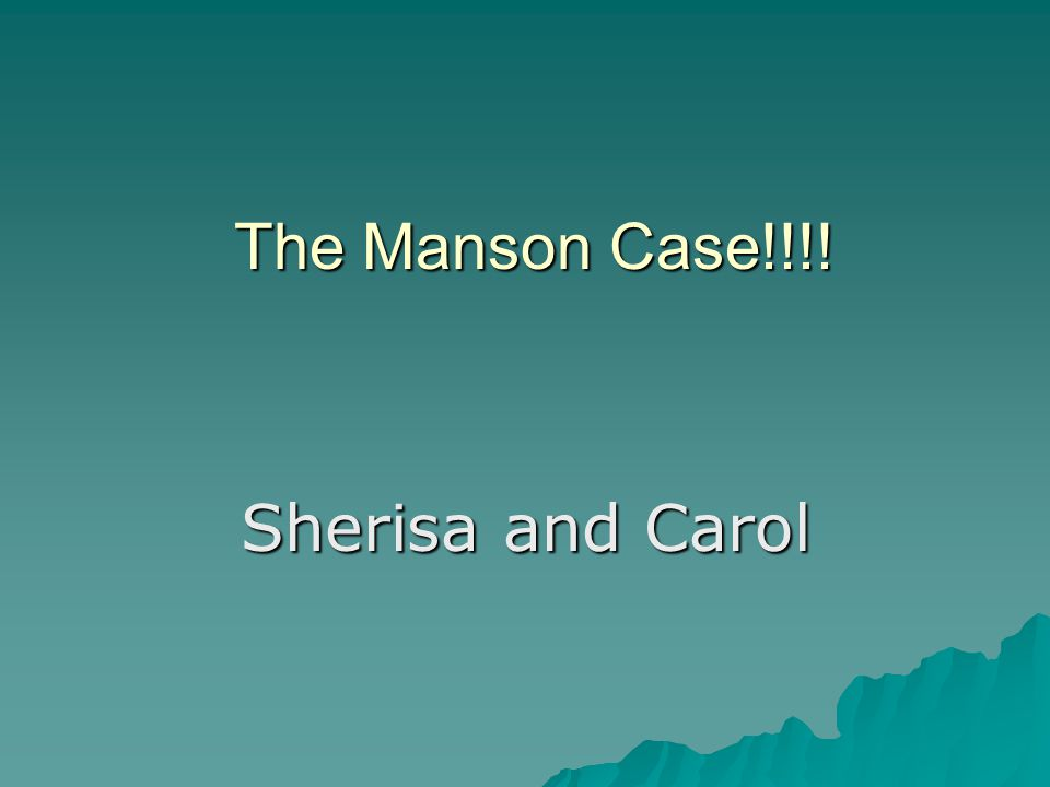 The Manson Case!!!! Sherisa and Carol