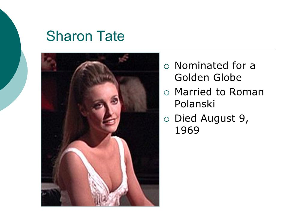 Sharon Tate  Nominated for a Golden Globe  Married to Roman Polanski  Died August 9, 1969